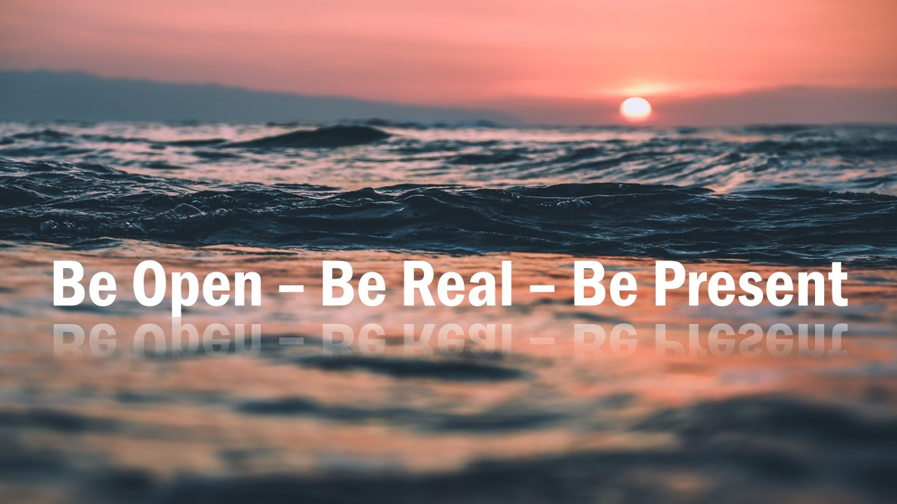Be Open - Be Real - Be Present Image
