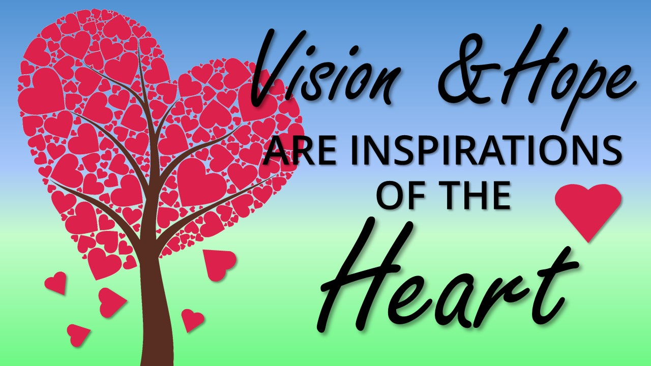 Vision and Hope Are Inspirations of the Heart Image