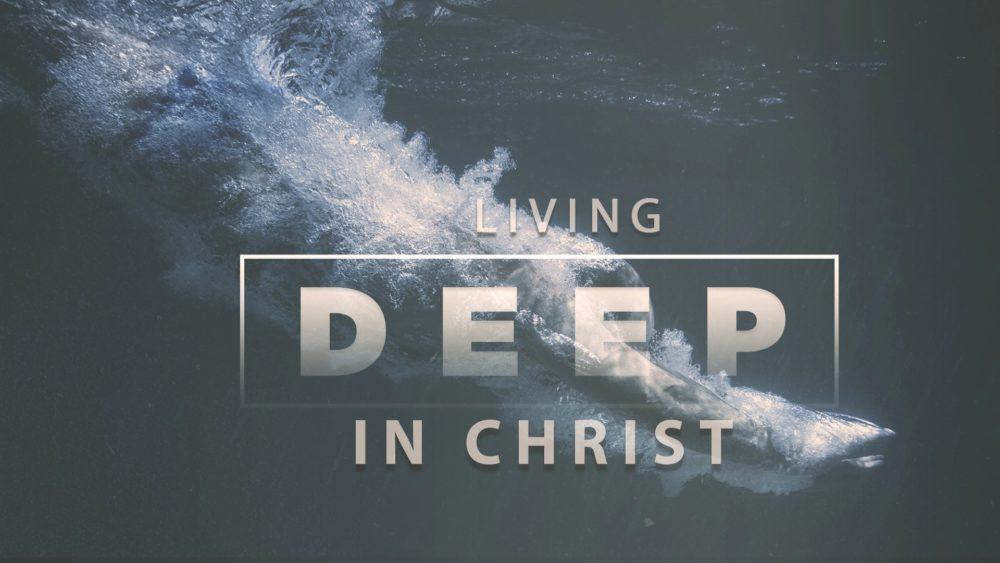 Living Deep in Christ
